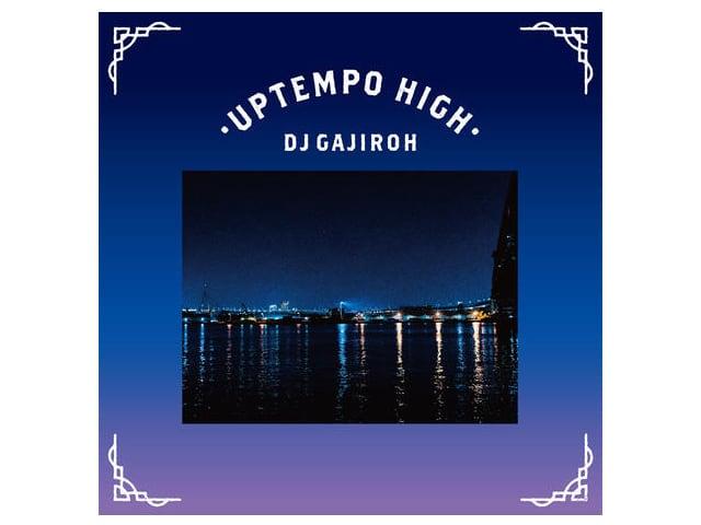 UPTEMPO HIGH|DJ GAJIROH (MIX CD)