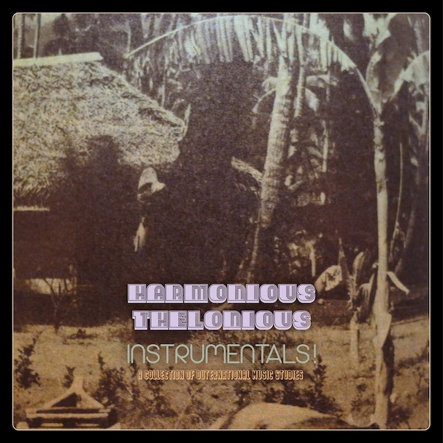 Harmonious Thelonious - Instrumentals! (A Collection Of Outernational Music Studies) (LP)
