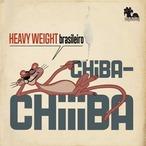 【残りわずか/CD】CHIBA-CHIIIBA - HEAVY WEIGHT BLASILEIRO