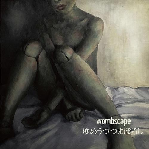 """CD - wombscape """"ゆめうつつまぼろし"""""""