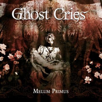"""GHOST CRIES """"Melum Primus"""""""