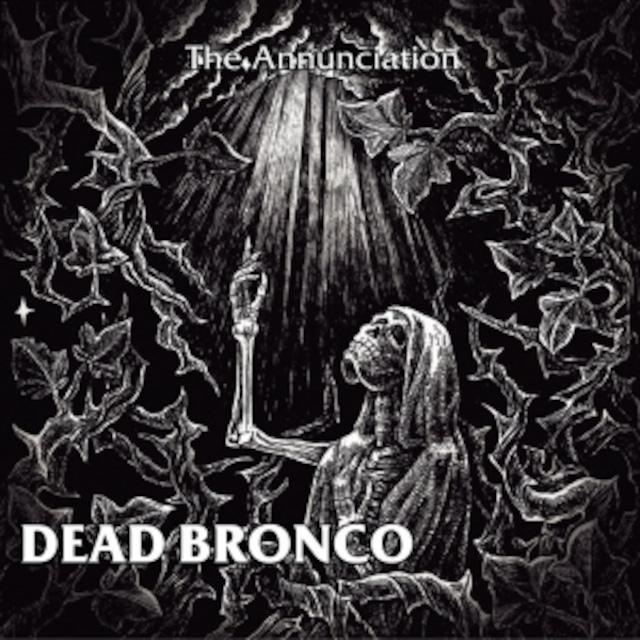 DEAD BRONCO - The Annunciation(CD)