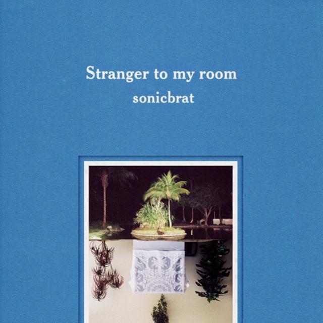 Sonicbrat「Stranger To My Room」(Kitchen. Label)