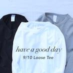 have a good day(ハブアグッドデイ)/ 9/10 Loose Tee(9/10 ルーズティー)