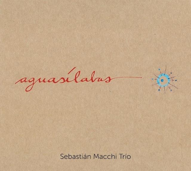 【CD】Sebastián Macchi Trío(セバスティアン・マッキ・トリオ)- Aguasílabas(Bar Buenos Aires / Shagrada Medra)