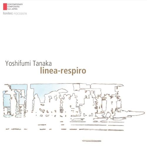 田中吉史 作品集 linea-respiro—現代日本の作曲家シリーズ 第48 集