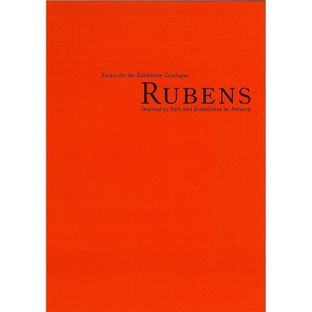 """Essays for the Exhibition Catalogue """"RUBENS Inspired by Italy and Established in Antwerp"""""""