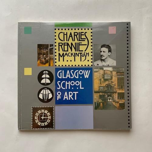 Charles Rennie Mackintosh and the Glasgow School of Art  / チャールズ・レニー・マッキントッシュ