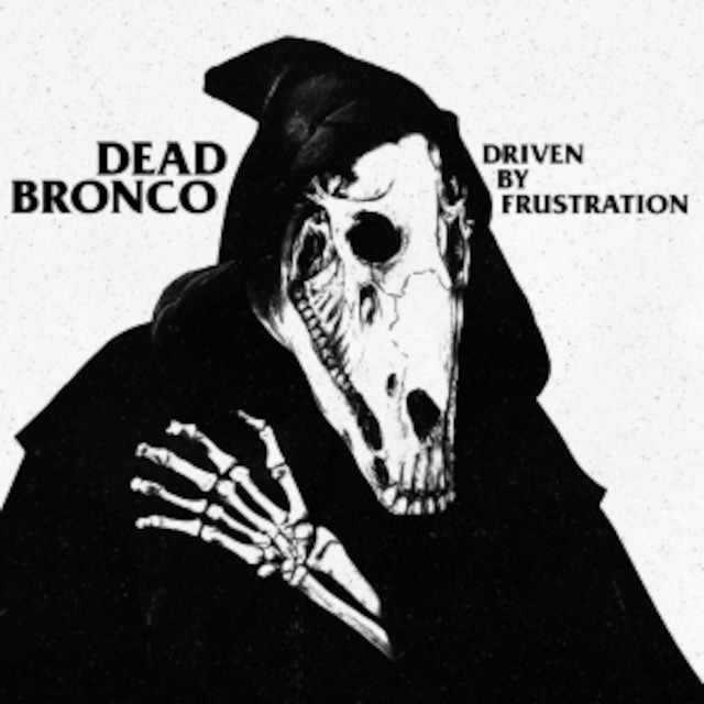 DEAD BRONCO - Driven By Frustration(CD)