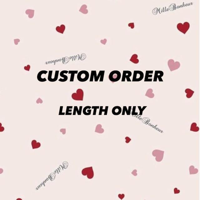 CUSTOM ORDER ♡ LENGTH ONLY