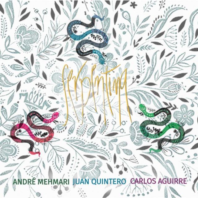【CD】André Mehmari Juan Quintero Carlos Aguirre - Serpentina(NRT)