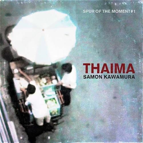 "【LP】Samon Kawamura - Thaima ""Spur Of The Moment #1"""