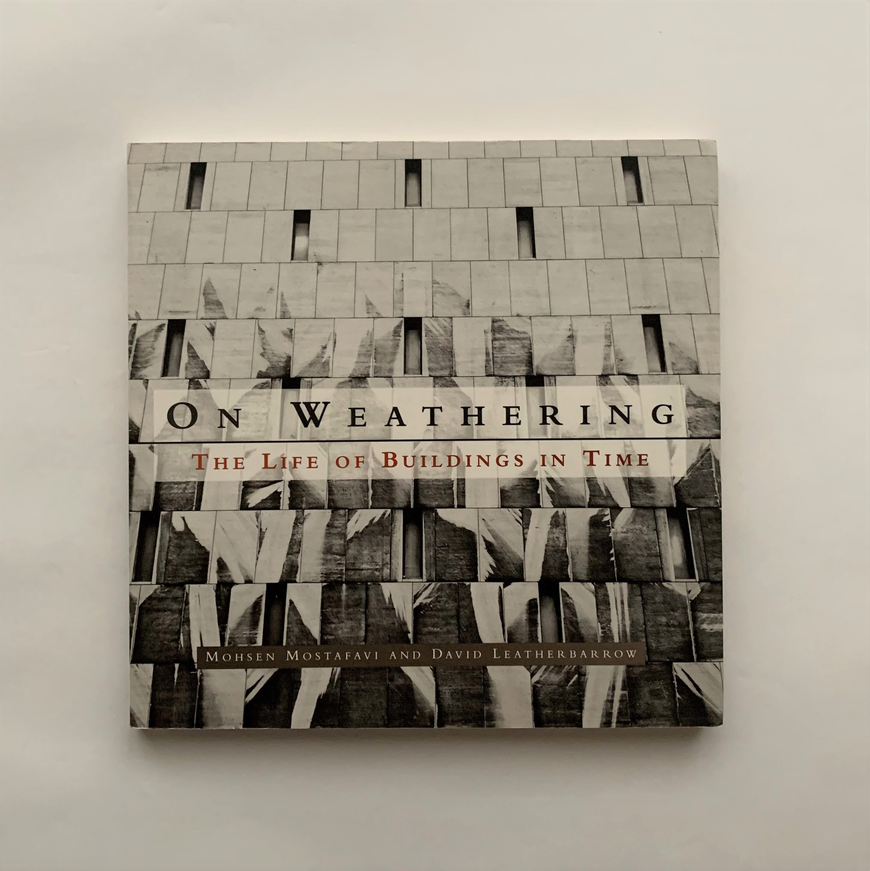 On weathering : the life of buildings in time / Mohsen Mostafavi and David Leatherbarrow