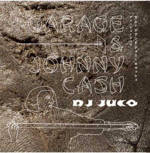 【残りわずか/CD】DJ JUCO - Garage & Johnny Cash