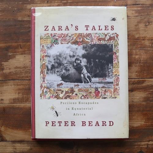 ZARAS TALES   ザラの物語: 赤道アフリカの危険な冒険 / Peter Beard