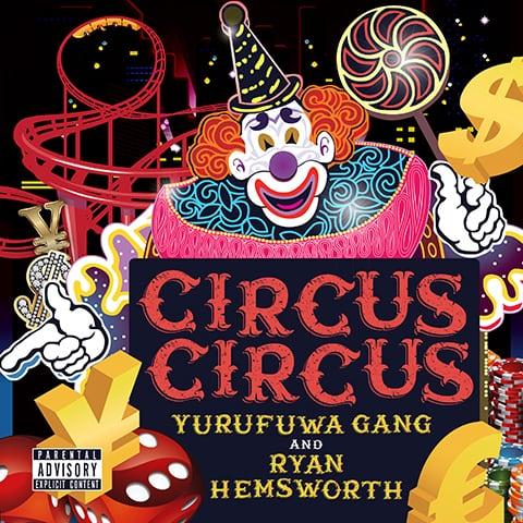 """ゆるふわギャング & RYAN HEMSWORTH """"CIRCUS CIRCUS"""""""