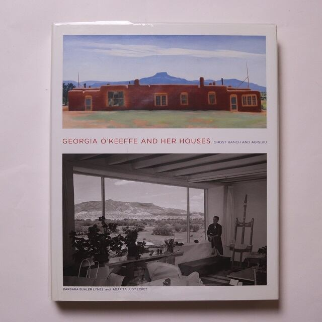 Georgia O'Keeffe and Her Houses: Ghost Ranch and Abiquiu /  Barbara Buhler Lynes , Agapita Lopez