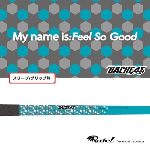 RATEL(ラーテル)ゴルフシャフト BACHEAT Feel So Good