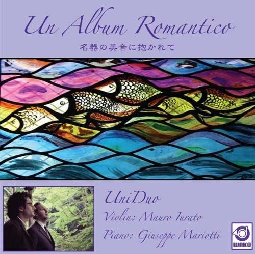 ウン・アルバム・ロマンティコ 浪漫紀行 ~名器の美音に抱かれて [ウニドゥオ]UniDuo(WKCD-0048)
