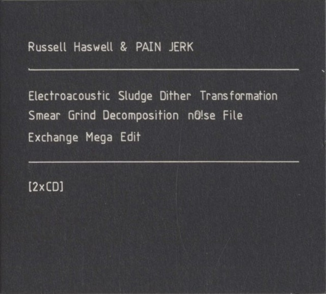 Russell Haswell & PainJerk – Electroacoustic Sludge Dither Transformation Smear Grind Decomposition nO!se File Exchange Mega Edit(2CD)