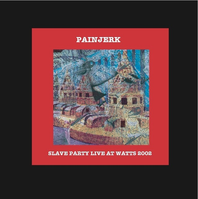 PAINJERK - SLAVE PARTY LIVE AT WATTS 2002
