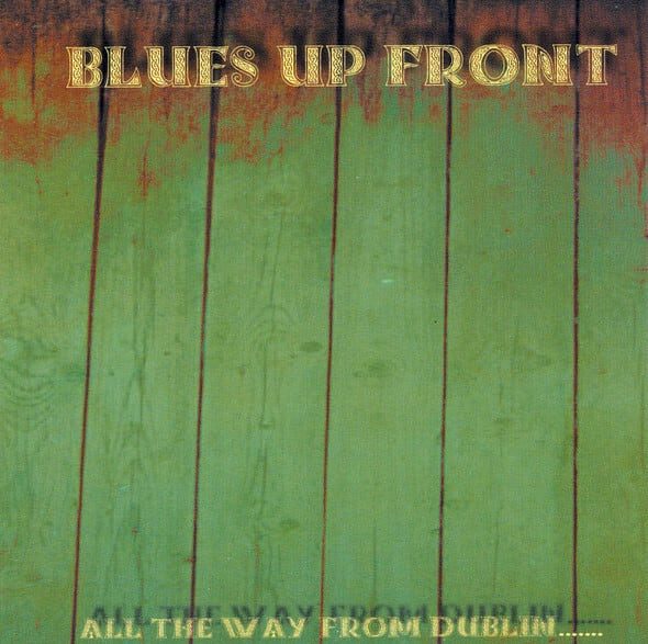 """BLUES UP FRONT """"All The Way from Dublin....."""" (輸入盤)"""