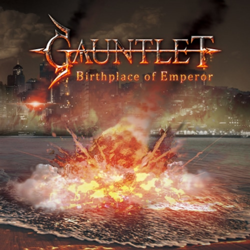 """GAUNTLET """"Birthplace Of Emperor"""""""