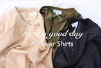 have a good day(ハブアグッドデイ)/  pull over shirts(プルオーバーシャツ)