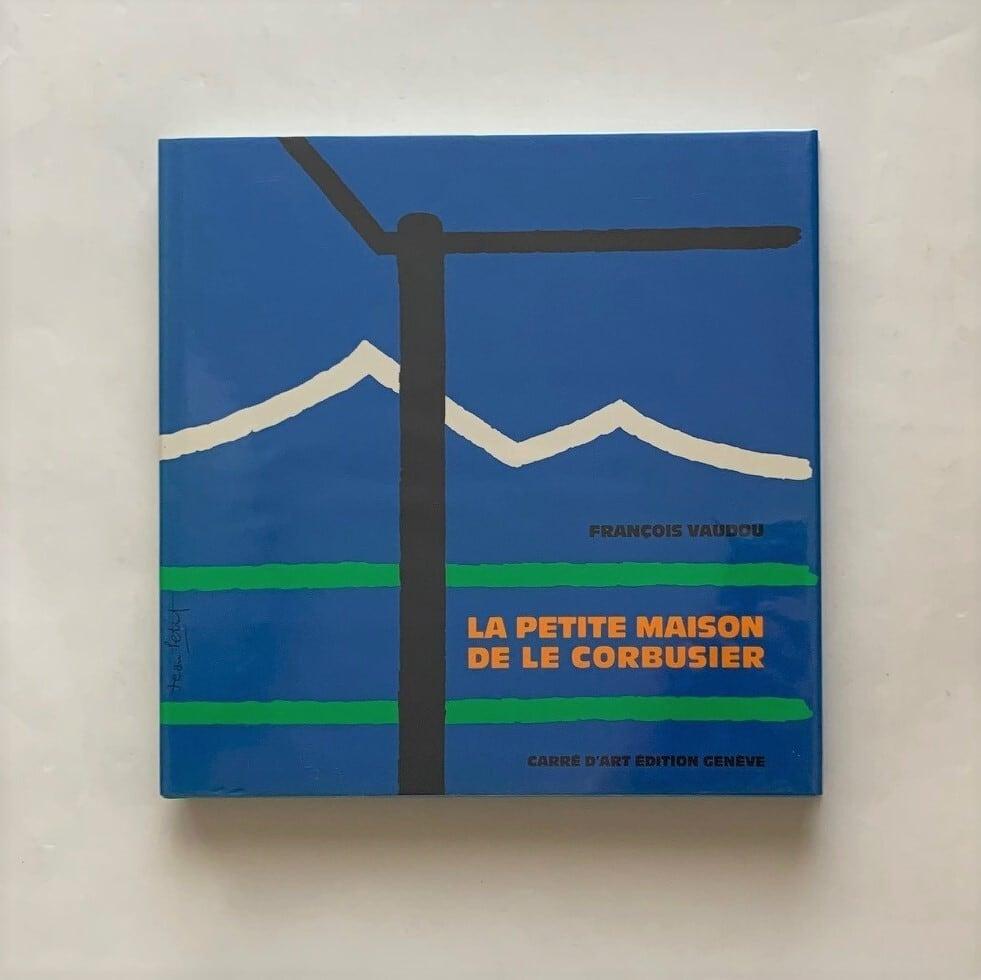 La Petite Maison / de Le Corbusier / ル・コルビュジエの小さな家 / Francois Vaudou