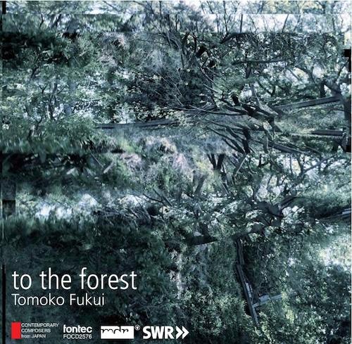 福井とも子 to the forest — 現代日本の作曲家シリーズ46