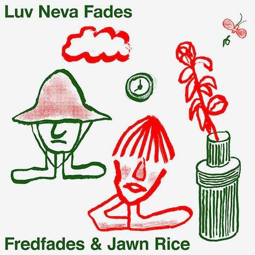 【LP】Fredfades & Jawn Rice - Luv Neva Fades