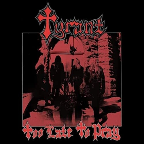 """TYRANT """"Too Late To Pray"""" (輸入盤)"""