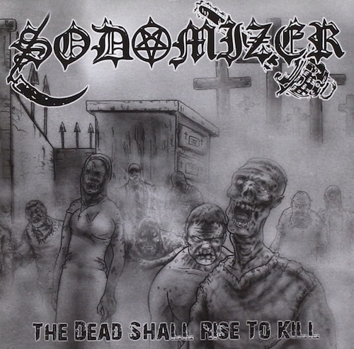 "SODOMIZER ""The Dead Shall Rise to Kill"" (輸入盤)"
