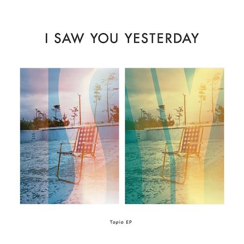 I Saw You Yesterday - Topia EP (CD)