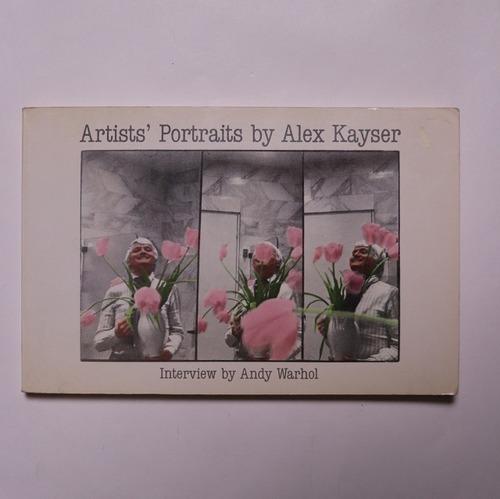 Artists' portraits / アレックス・カイザー Alex Kayser (Author), Andy Warhol (Collaborator)