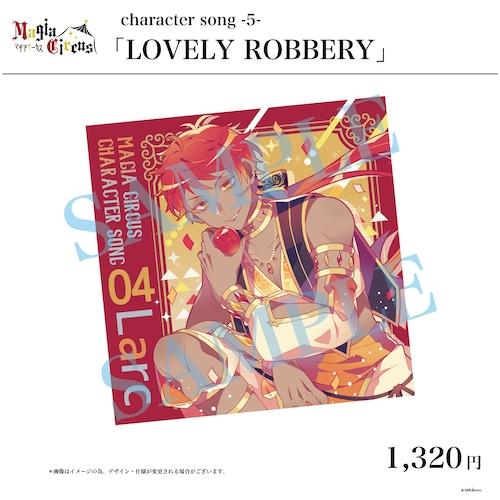 【早期予約特典付】Magia Circus character song -5- 「LOVELY ROBBERY」