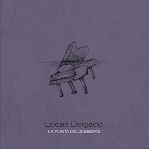【CD】Lucas Delgado「La punta de l'iceberg」(インパートメント)