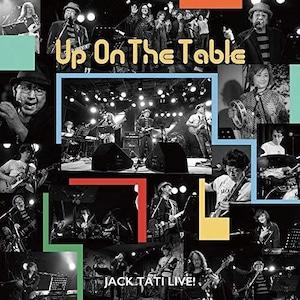 Up On The Table/JACK-TATI LIVE! / ジャック達