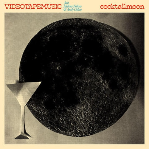 """【10""""】VIDEOTAPEMUSIC - Cocktail Moon feat. Mellow Fellow & Andy Chlau(Single Version)"""