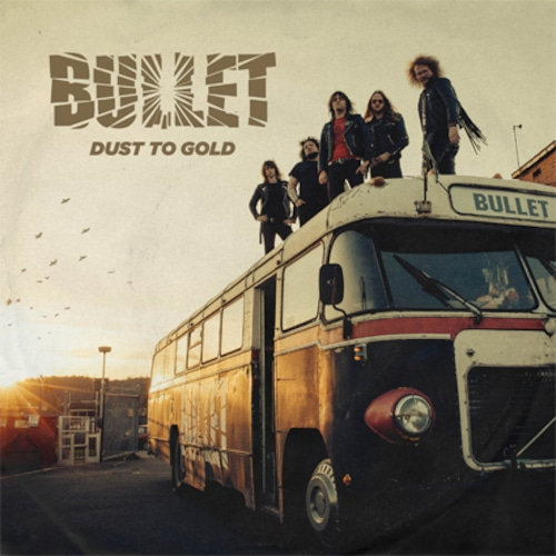 """BULLET """"Dust To Gold"""""""